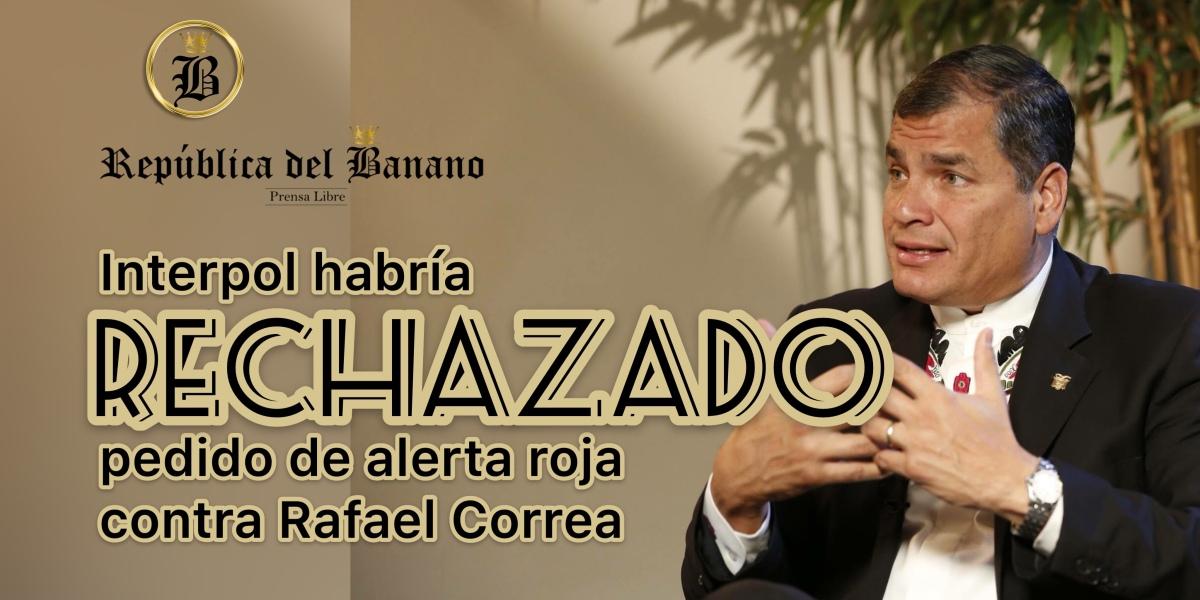 Interpol rechaza pedido de alerta roja del gobierno del Lcdo. Moreno en contra de Correa