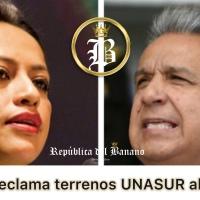 Una vez que Moreno destruyó UNASUR, Pabón reclama terrenos y su reversión